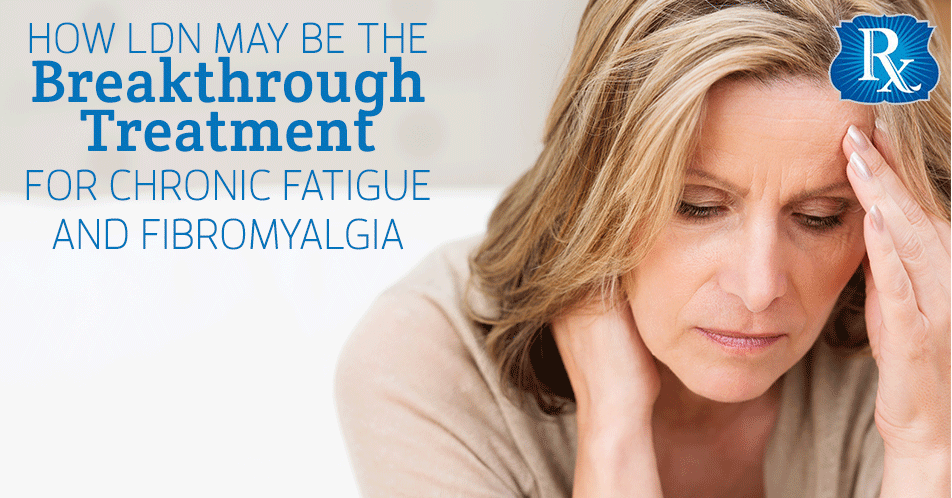 How LDN May Be the Breakthrough Treatment for Chronic Fatigue and Fibromyalgia