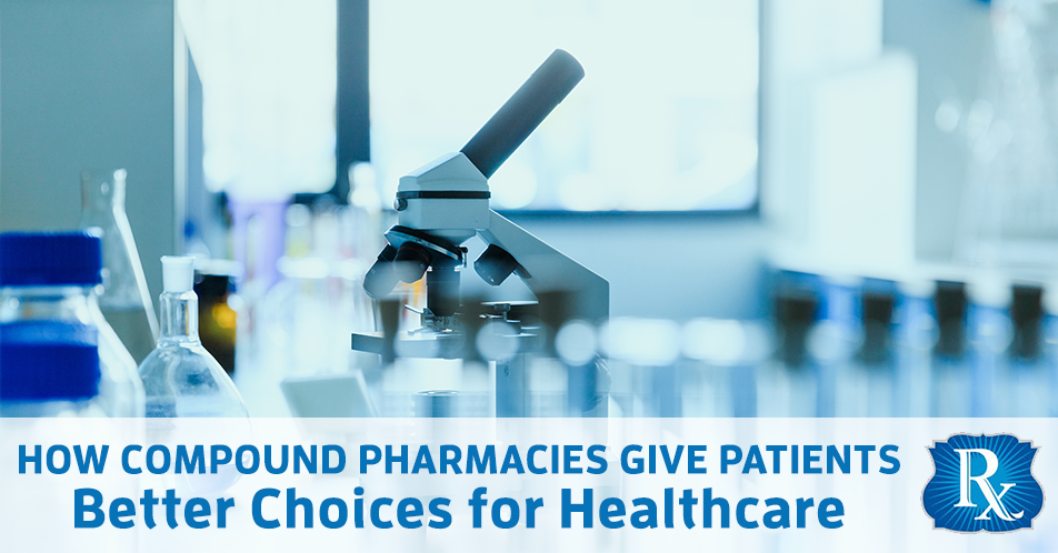 How Compound Pharmacies Give Patients Better Choices for Healthcare