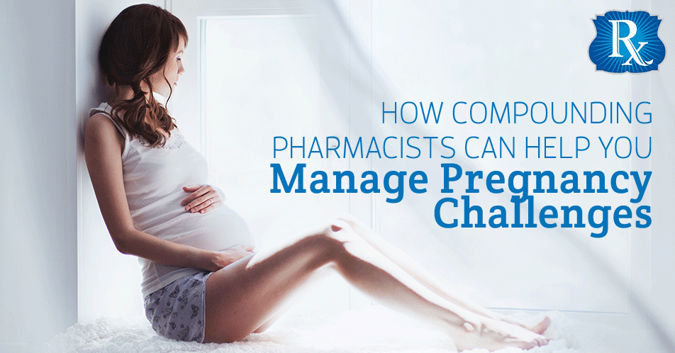 How Compounding Pharmacists Can Help You Manage Pregnancy Challenges